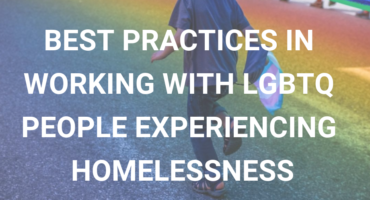 Best Practives in working with LGBTQ Homeless